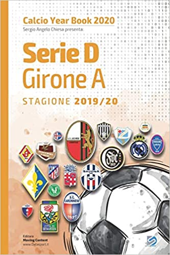 Year Book DataSport: tutto il calcio in cifre - Serie D girone A